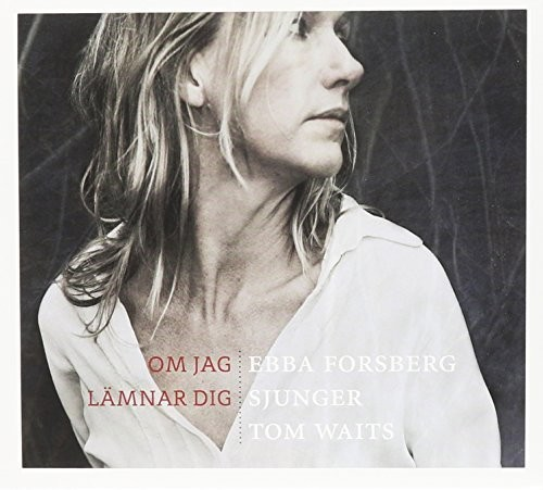 Ebba Forsberg Sjunger Tom Waits by