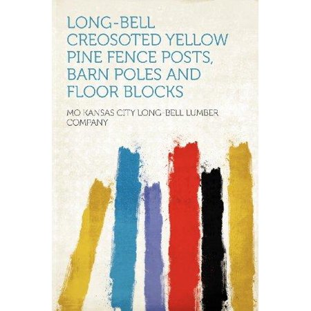 Long-Bell Creosoted Yellow Pine Fence Posts, Barn Poles and Floor (Best Way To Set Pole Barn Posts)