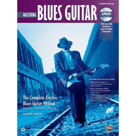 Mastering Blues Guitar : The Complete Electric Blues Guitar Method