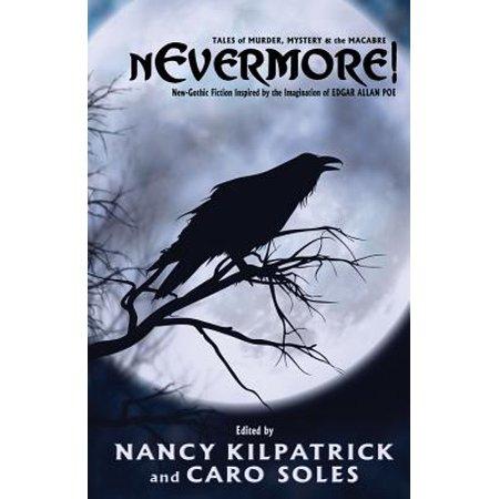 Nevermore! : Tales of Murder, Mystery and the Macabre. Neo-Gothic Fiction Inspired by the Imagination of Edgar Allan (Nevermore The Best Of Raven)