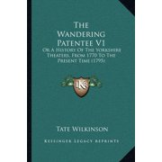 The Wandering Patentee V1 : Or a History of the Yorkshire Theaters, from 1770 to the Present Time (1795)