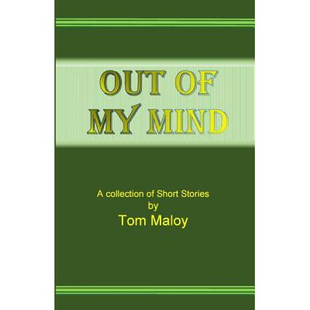 Out of My Mind: A Collection of Short Stories by Tom Maloy by