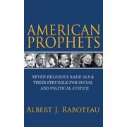 American Prophets: Seven Religious Radicals and Their Struggle for Social and Political Justice (Hardcover)