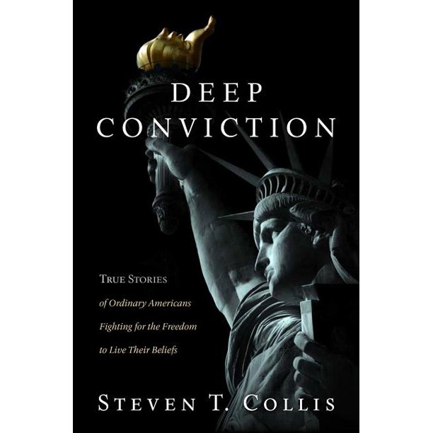 Deep Conviction : True Stories of Ordinary Americans Fighting for the Freedom to Live Their Beliefs
