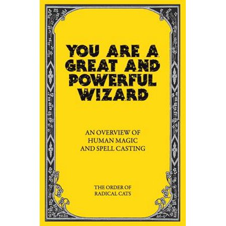 You Are a Great and Powerful Wizard : An Overview of Human Magic and Spell Casting (Magic Wizards)