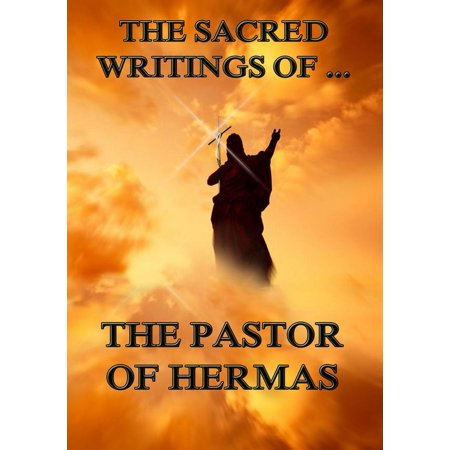 The Sacred Writings of the Pastor of Hermas -