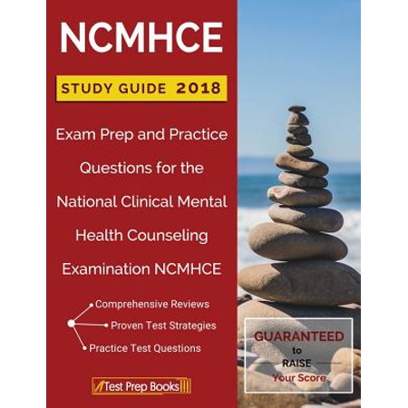 Ncmhce Study Guide 2018 : Exam Prep and Practice Questions for the National Clinical Mental Health Counseling Examination (National Clinical Mental Health Counseling Examination Ncmhce)