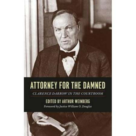 Attorney for the Damned: Clarence Darrow in the Courtroom