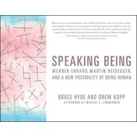 Speaking Being: Werner Erhard, Martin Heidegger, and a New Possibility of Being Human (Paperback)