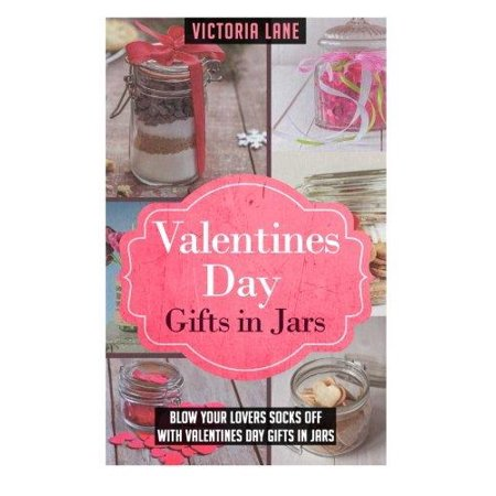Valentines Day Gifts In Jars  Blow Your Lovers Socks Off With Valentines Day Gifts In Jars