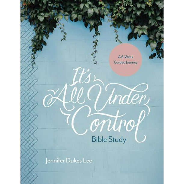 It's All Under Control Bible Study : A 6-Week Guided Journey