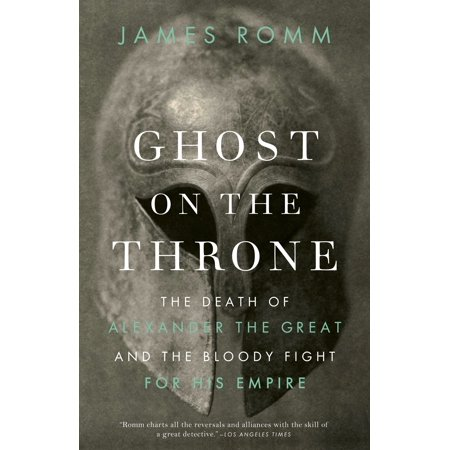 Ghost on the Throne : The Death of Alexander the Great and the Bloody Fight for His Empire (Ghost Death)