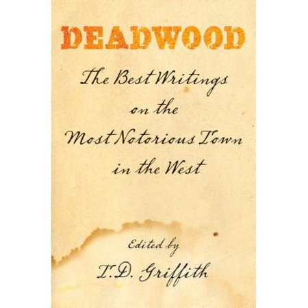 Deadwood : The Best Writings on the Most Notorious Town in the