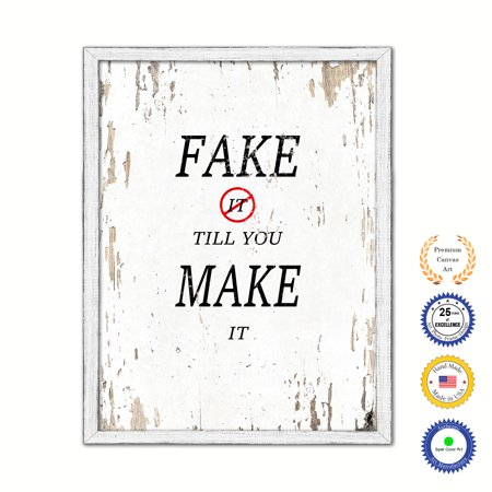 Fake It Till You Make It Country White Wash Wood Frame Cottage Shabby Chic Gifts Home Decor Wall Art Canvas Print, 13