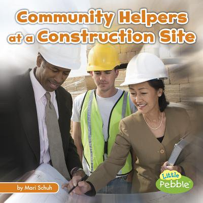 Community Helpers at the Construction Site (Community Helpers List From A To Z)