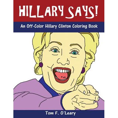 Hillary Says! : An Off-Color Hillary Clinton Coloring Book