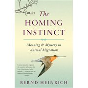 The Homing Instinct : Meaning and Mystery in Animal Migration