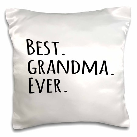3dRose Best Grandma Ever - Gifts for Grandmothers - grandmom - grandmama - black text - family gifts, Pillow Case, 16 by