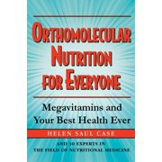 Orthomolecular Nutrition for Everyone : Megavitamins and Your Best Health Ever