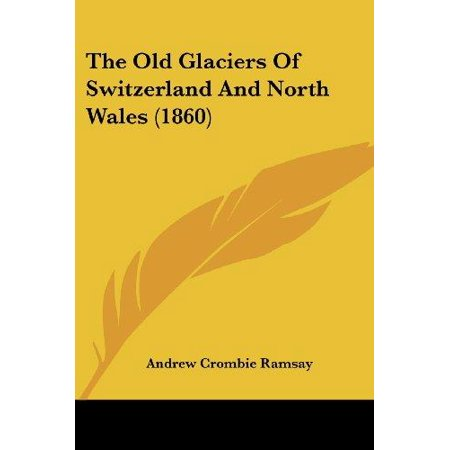 The Old Glaciers of Switzerland and North Wales (1860) - image 1 of 1