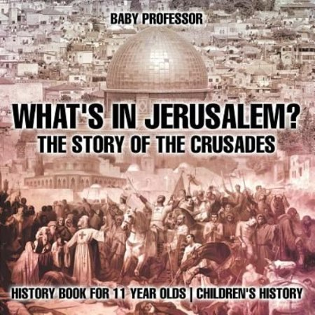What's in Jerusalem? the Story of the Crusades - History Book for 11 Year Olds Children's History