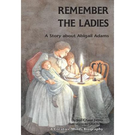 Remember the Ladies : A Story about Abigail Adams (Remembering Never Women And Children Die First)