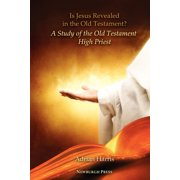 Is Jesus Revealed in the Old Testament? a Study of the Old Testament High Priest (Paperback)