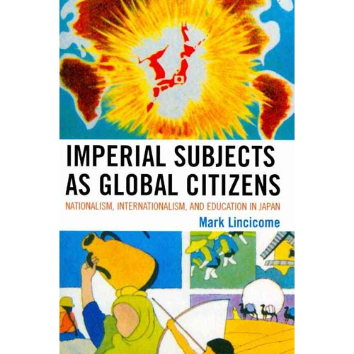 Imperial Subjects As Global Citizens: Nationalism, Internationalism, and Education in Japan