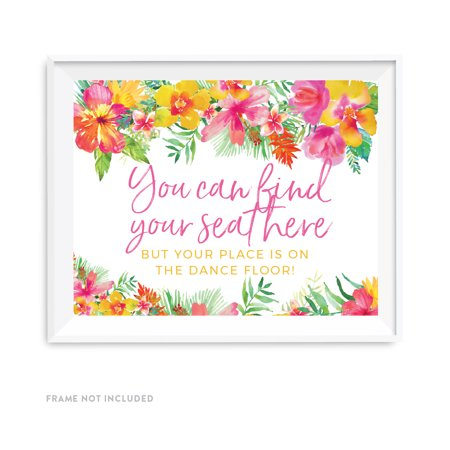 Tropical Floral Garden Party Wedding Party Signs, You Can Find Your Seat Here, Your Place is On the Dance, 8.5x11-inch