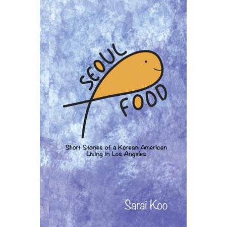 Seoul Food : Short Stories of a Korean American Living in Los (Best Month To Go To Seoul Korea)