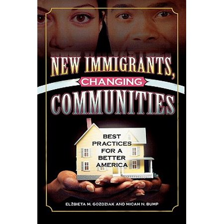 New Immigrants, Changing Communities : Best Practices for a Better