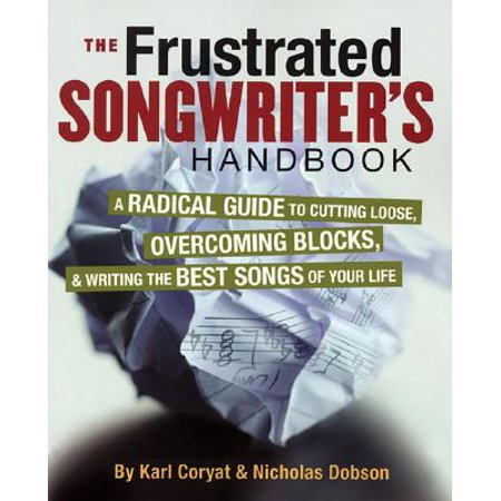 The Frustrated Songwriter's Handbook : A Radical Guide to Cutting Loose, Overcoming Blocks & Writing the Best Songs of Your (The Best Cutting Cycle)