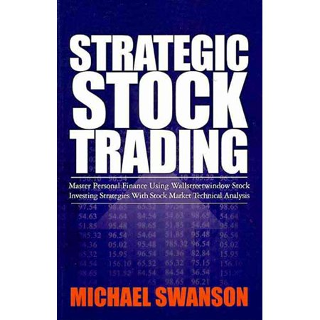 Strategic Stock Trading  Master Personal Finance Using Wallstreetwindow Stock Investing Strategies With Stock Market Technical Analysis