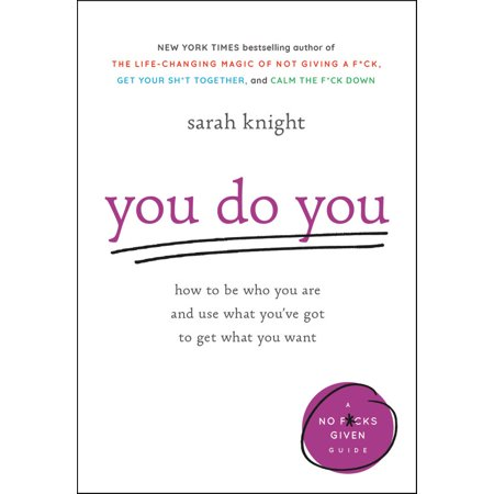 You Do You : How to Be Who You Are and Use What You've Got to Get What You Want (How Do You Download Ca)