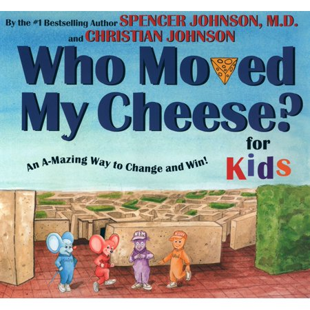Who Moved My Cheese? for Kids : An A-Mazing Way to Change and Win!