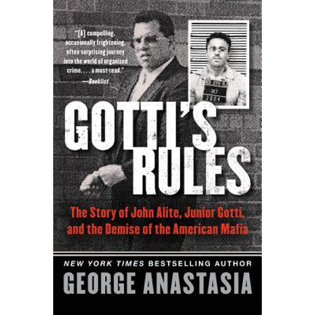 Gotti's Rules : The Story of John Alite, Junior Gotti, and the Demise of the American Mafia ()