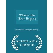 Where the Blue Begins - Scholar's Choice Edition