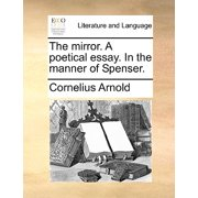 The Mirror. a Poetical Essay. in the Manner of Spenser.