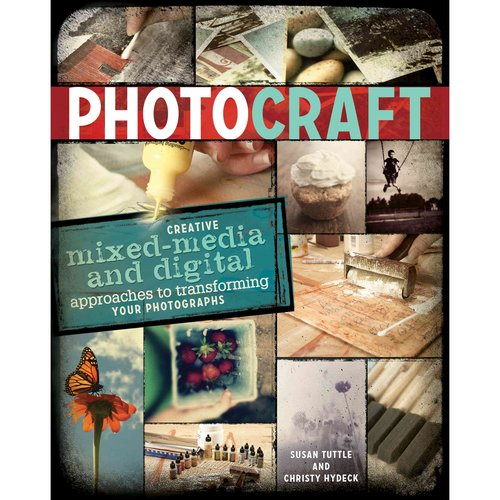 Photo Craft: Creative Mixed-Media and Digital Approaches to Transforming Your Photographs