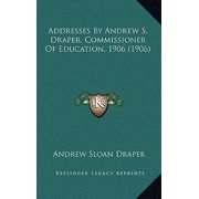 Addresses by Andrew S. Draper, Commissioner of Education, 1906 (1906)