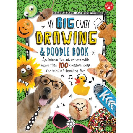 My Big, Crazy Drawing & Doodle Book : An Interactive Adventure with More Than 100 Creative Ideas for Tons of Doodling Fun for $<!---->
