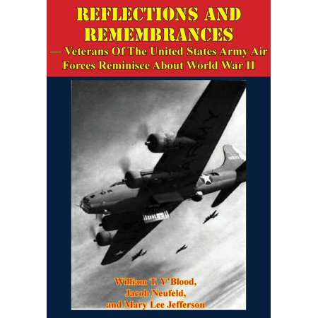REFLECTIONS AND REMEMBRANCES — Veterans Of The United States Army Air Forces Reminisce About World War II - eBook