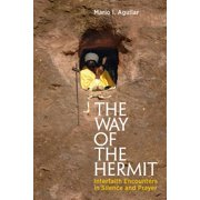The Way of the Hermit : Interfaith Encounters in Silence and Prayer
