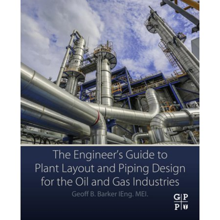 The Engineer's Guide to Plant Layout and Piping Design for the Oil and Gas Industries - (Electrical Engineer In Oil And Gas Industry)