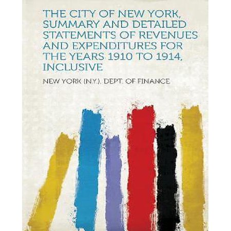 The City of New York, Summary and Detailed Statements of Revenues and Expenditures for the Years 1910 to 1914, Inclusive - Party City Revenue