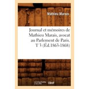 Journal Et Mémoires de Mathieu Marais, Avocat Au Parlement de Paris. T 3 (Éd.1863-1868)