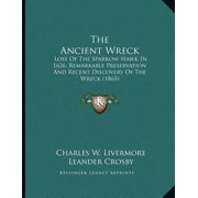 The Ancient Wreck : Loss of the Sparrow-Hawk in 1626, Remarkable Preservation and Recent Discovery of the Wreck (1865)