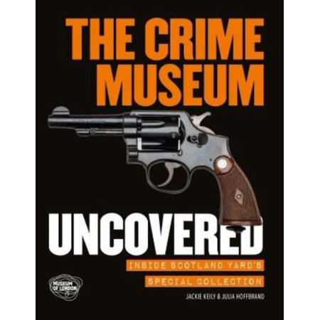 The Crime Museum Uncovered: Inside Scotland Yard's Special Collection