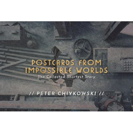 Postcards from Impossible Worlds : The Collected Shortest