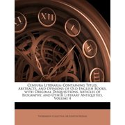 Censura Literaria : Containing Titles, Abstracts, and Opinions of Old English Books, with Original Disquisitions, Articles of Biography, and Other Literary Antiquities, Volume 4